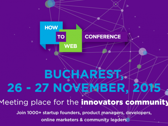 How to Web Conference 2015 aduce la Bucuresti antreprenori si profesionisti cunoscuti la nivel global
